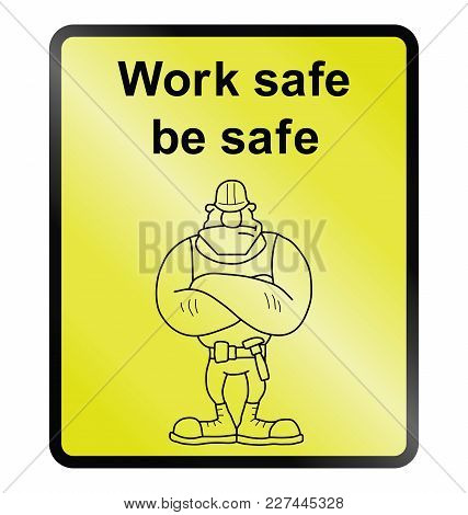 Yellow Work Safe Be Safe Public Information Sign Isolated On White Background