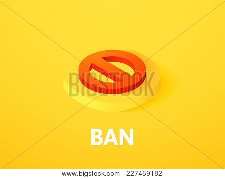 Ban Icon, Vector Symbol In Flat Isometric Style Isolated On Color Background