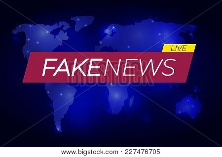 Fake News: Vector Logo Illustration, Banner On Glowing World Map, Business Technology Fake News Back