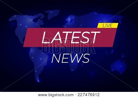 Latest News: Vector Illustration, Banner On Glowing World Map, Business Technology Latest News Backg