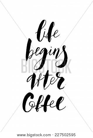 Life Begins After Coffee Text Card. Hand Drawn Lettering. Modern Brush Calligraphy. Vector Illustrat