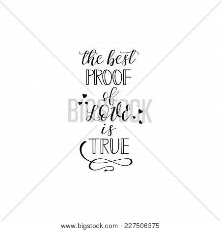 The Best Proof Of Love Is True. Hand Drawn Lettering. Modern Calligraphy. Ink Illustration.