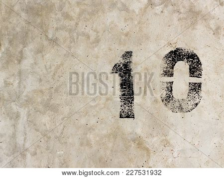 Number Ten One Zero 10 1 0 On Concrete Wall Background