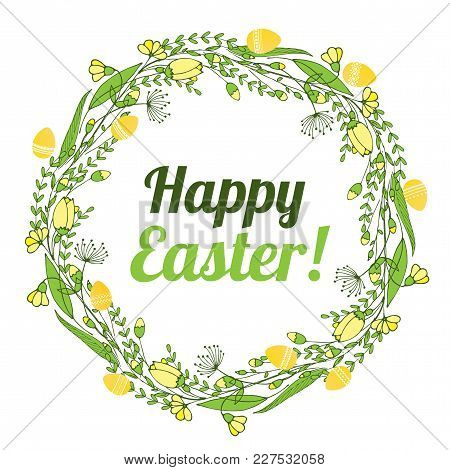 The Inscription Of A Happy Easter In A Wreath Of Flowers And Eggs. Vector