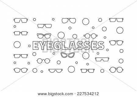 Eyeglasses Horizontal Outline Illustration. Vector Concept Banner Made With Eyeglasses And Spectacle