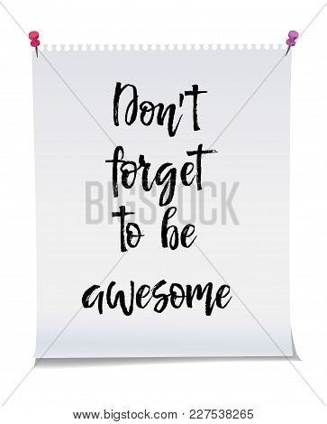 Dont Forget To Be Awesome, Note Paper With Motivation Text You Got This, Isolated Vector Illustratio