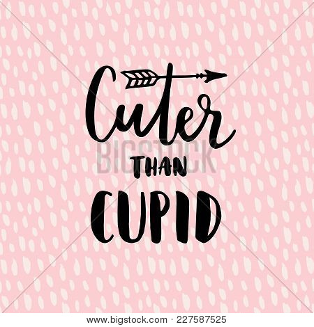 Cuter Than Cupid, Modern Calligraphy Poster, Handwritten Ink Lettering, Textured Background And Hand