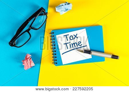 Tax Time - Message On An Office Desk.