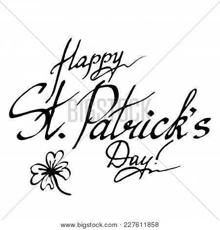 Happy Saint Patrick's Day Wish Ireland Phrase Word Lettering Typographic Clover Ink Hand Drawn Art V