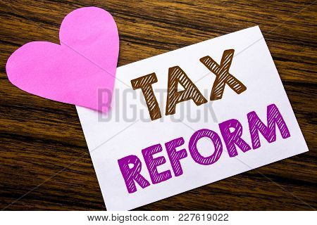 Conceptual Hand Writing Text Showing Tax Reform. Concept For Government Change In Taxes Written On S