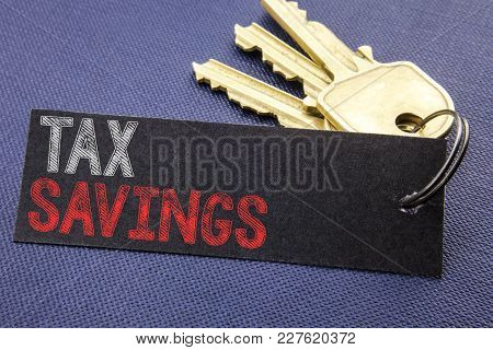 Handwritten Text Showing Tex Savings . Business Concept Writing For Tax Savings Extra Money Refund W
