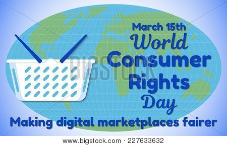World Consumer Rights Day Theme. Shopping Basket For The Background Of The World Map And Resembling