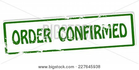 Rubber Stamp With Text Order Confirmed Inside, Vector Illustration