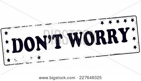 Rubber Stamp With Text Dont Worry Inside, Vector Illustration