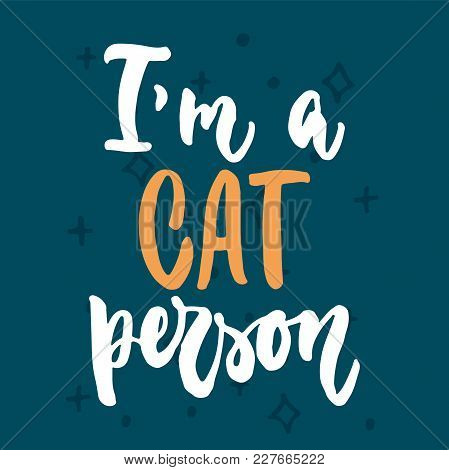 I'm A Cat Person - Hand Drawn Lettering Phrase For Animal Lovers On The Dark Blue Background. Fun Br