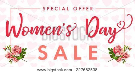 Sale Banner Happy Womens Day Rose Flower And Hearts. Sale Womens Day Greeting Card Template With Typ
