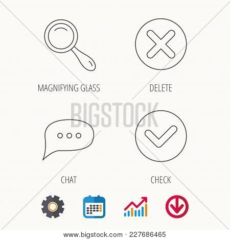 Delete, Check And Chat Speech Bubble Icons. Magnifier Linear Sign. Calendar, Graph Chart And Cogwhee