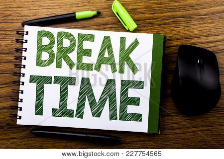 Handwriting Announcement Text Showing Break Time. Business Concept For Stop Pause From Work Workshop