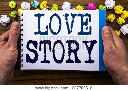 Writing Text Showing Love Story. Business Concept For Loving Someone Heart  Written Notepad Notebook