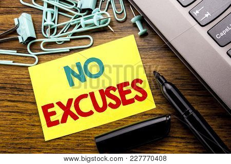 Handwriting Announcement Text Showing No Excuses. Business Concept For Stop Ban For Excuse Written O