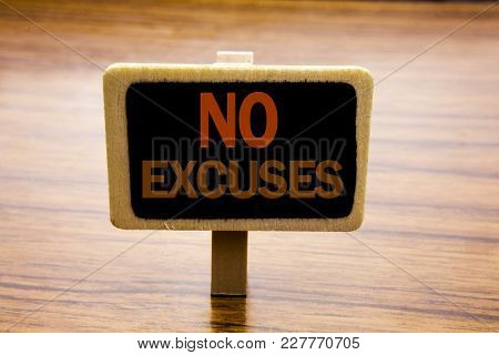 Conceptual Hand Writing Text Caption Inspiration Showing No Excuses. Business Concept For Stop Ban F