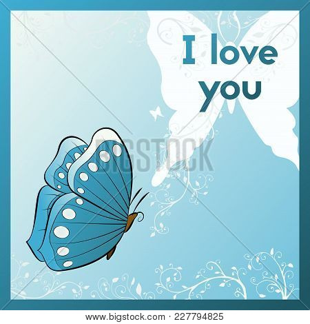 I Love You. E Card For Your Beloved. Postcard Typography With Butterfly And Plant. Blue Greeting Car