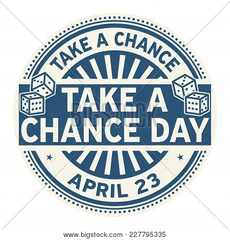 Take A Chance Day, April 23, Rubber Stamp, Vector Illustration