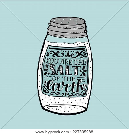 Hand Lettering You Are The Salt Of The Earth. Biblical Background. Christian Poster. New Testament.