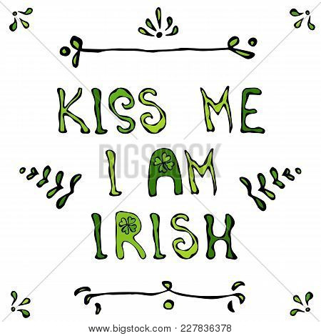 Kiss I Am Irish Lerrering. Saint Patriks Day Card