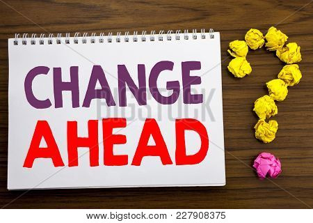 Conceptual Hand Writing Caption Inspiration Showing Change Ahead Red Word. Business Concept For Futu