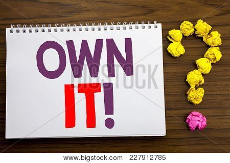 Conceptual Hand Writing Caption Inspiration Showing Own It Exclamation. Business Concept For Ownersh