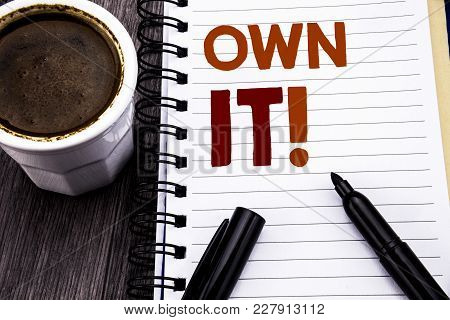 Writing Text Showing Own It Exclamation. Business Concept For Ownership Control Written On Notebook