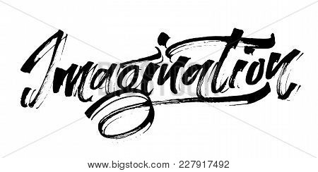 Imagination. Modern Calligraphy Hand Lettering For Silk Screen Printing
