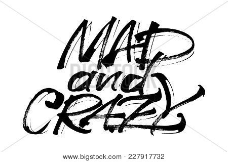 Mad And Crazy. Modern Calligraphy Hand Lettering For Silk Screen Printing