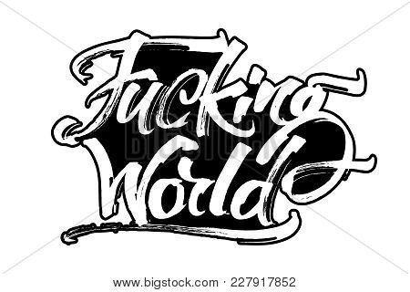 Fucking World. Modern Calligraphy Hand Lettering For Silk Screen Printing