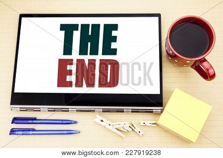 Hand Writing Text Caption Inspiration Showing The End. Business Concept For End Finish Close