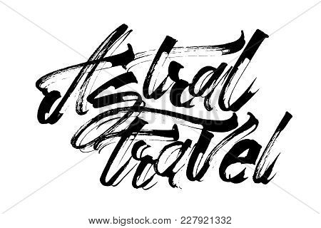 Astral travel. Modern Calligraphy Hand Lettering for Silk Screen Printing poster
