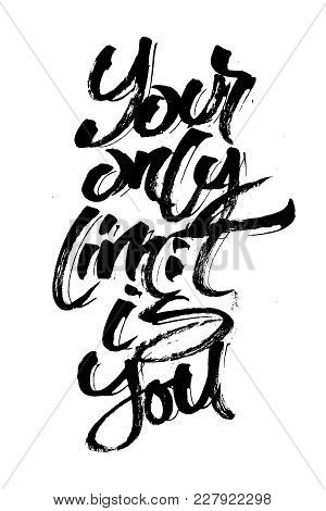 Your Only Limit Is You. Modern Calligraphy Hand Lettering For Silk Screen Printing