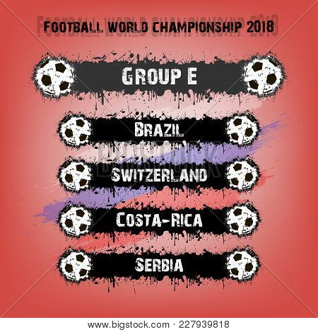 Soccer Tournament 2018. Football Championship Group E. Vector Illustration