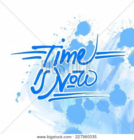 Time Is Now Quote Sketch. Hand Drawn Vector Artwork Concept Lettering. Ready For Poster Print And Gr