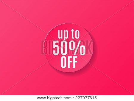 Sale Sticker Round Shape, Red Color In Realistic Style Isolated On Pink Background. Up To 50 Off Off