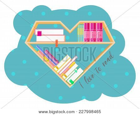 Bookshelves In The Form Of Heart With Colorful Books. Reading. I Love Books. Home Library With Liter