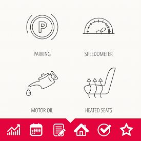 Motor Oil, Parking And Speedometer Icons. Heated Seats Linear Sign. Edit Document, Calendar And Grap