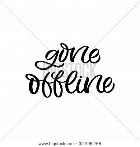 Hand Drawn Lettering Quote. The Inscription: Gone Offline. Perfect Design For Greeting Cards, Poster