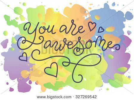 Modern Calligraphy Lettering Of You Are Awesome In Blue On Watercolor Background For Decoration, Mot