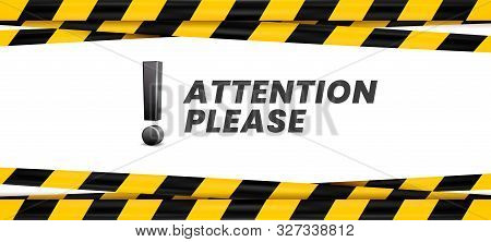 Attention Please Banner. Important Message, Danger Safety Ribbon And Importance Caution. Advertising