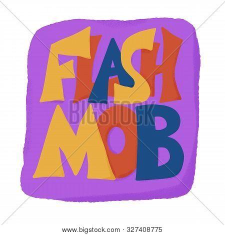 Flashmob Stylized Slogan. Flash Mob Hand Drawn Emblem. Vector Illusatrtion.