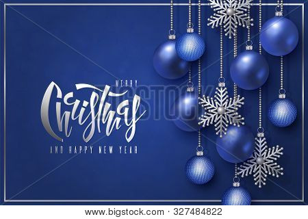 Merry Christmas And Happy New Year Design, Lettering With 3d Blue Realistic Christmas Balls And Deco