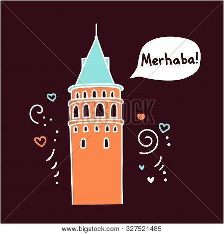 Translation: Hello! Vector Illustration Of A Famous Turkish Landmark Galata Tower In Istanbul, Turke