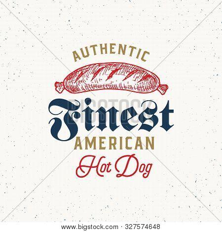 Authentic Finest Hot Dog Vintage Typography Label, Emblem Or Logo Template. Hand Drawn Sausage Sketc